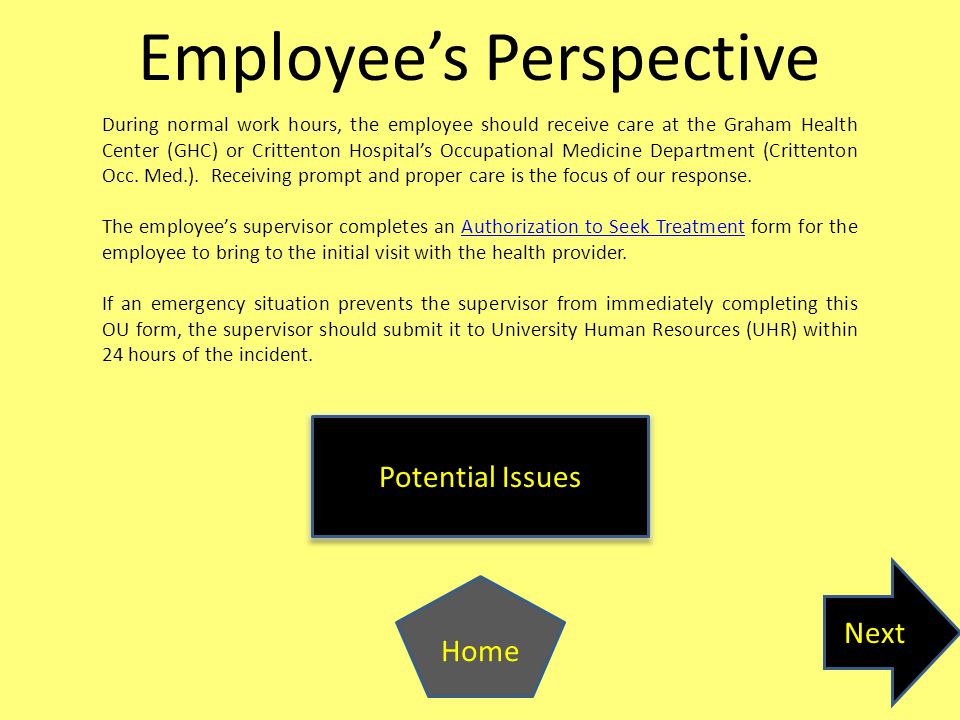 Next Home Potential Issues Employee's Perspective During normal work hours, the employee should receive care at the Graham Health Center (GHC) or Crittenton Hospital's Occupational Medicine Department (Crittenton Occ.