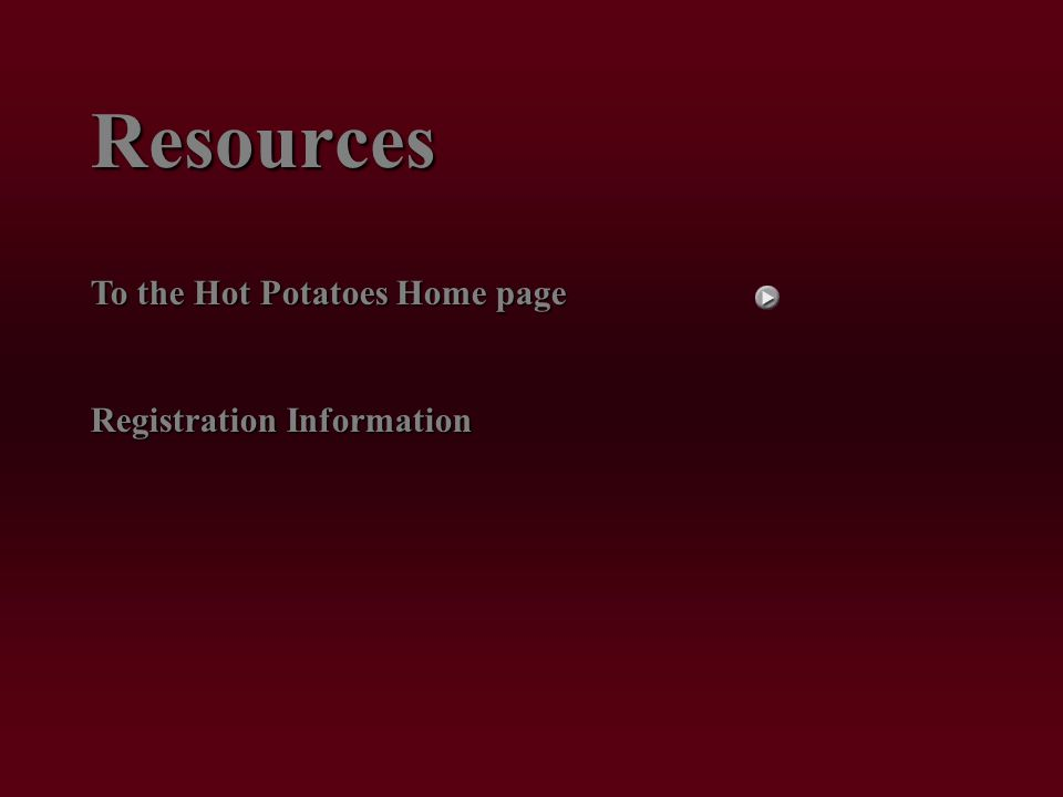 Resources To the Hot Potatoes Home page Registration Information
