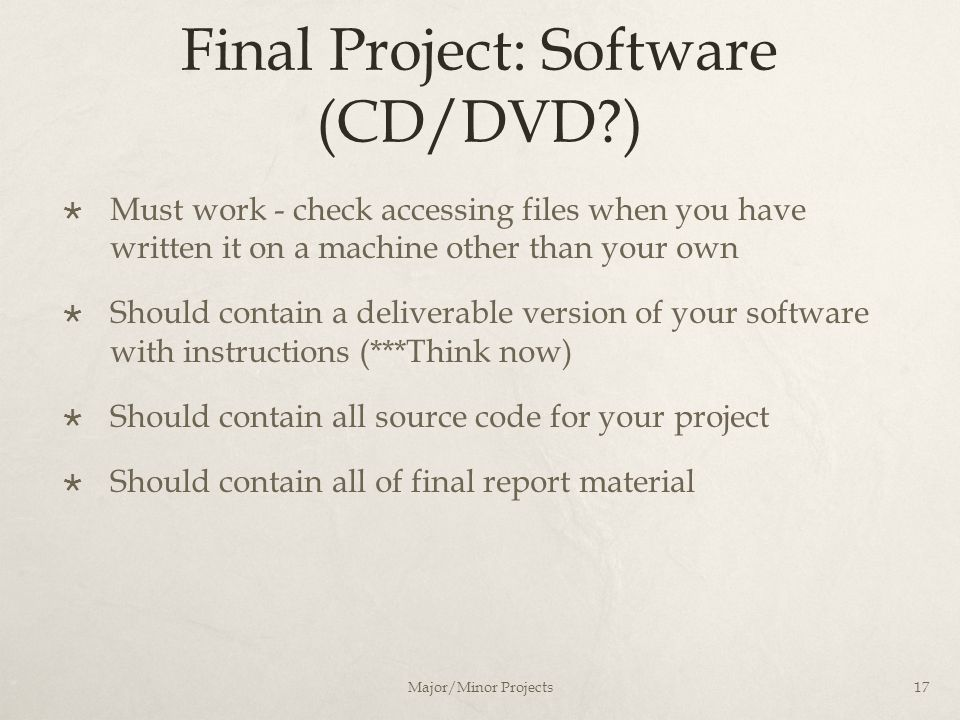 Final Project: Software (CD/DVD?)  Must work - check accessing files when you have written it on a machine other than your own  Should contain a del