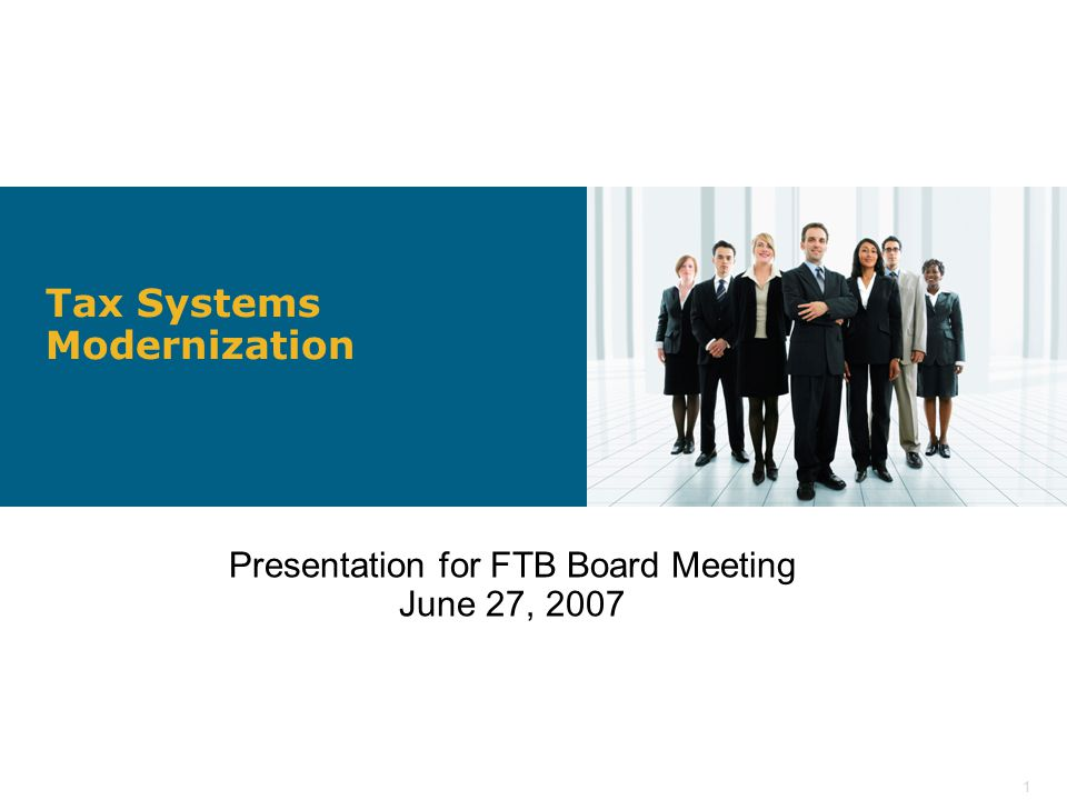1 Tax Systems Modernization Presentation for FTB Board Meeting June 27, 2007