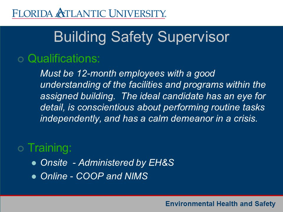 Environmental Health and Safety Building Safety Supervisor Qualifications: Must be 12-month employees with a good understanding of the facilities and programs within the assigned building.