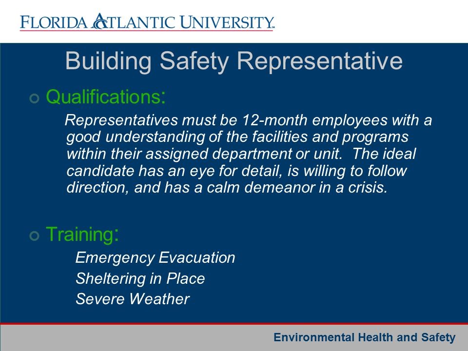 Environmental Health and Safety Building Safety Representative Qualifications : Representatives must be 12-month employees with a good understanding of the facilities and programs within their assigned department or unit.