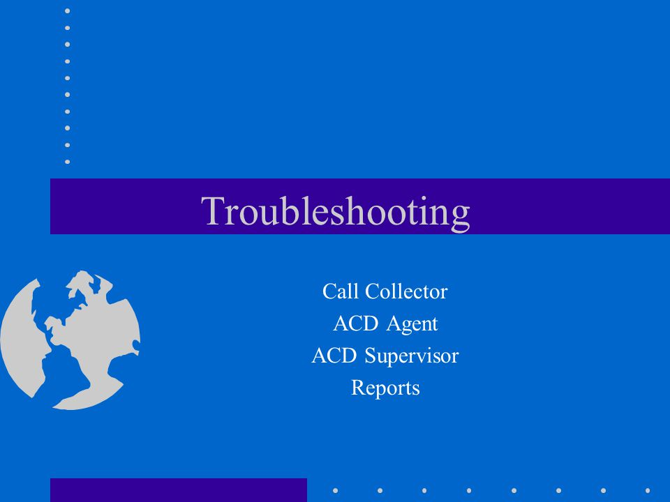 Troubleshooting Call Collector ACD Agent ACD Supervisor Reports