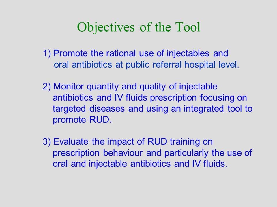 1) Promote the rational use of injectables and oral antibiotics at public referral hospital level.