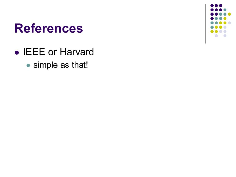 References IEEE or Harvard simple as that!