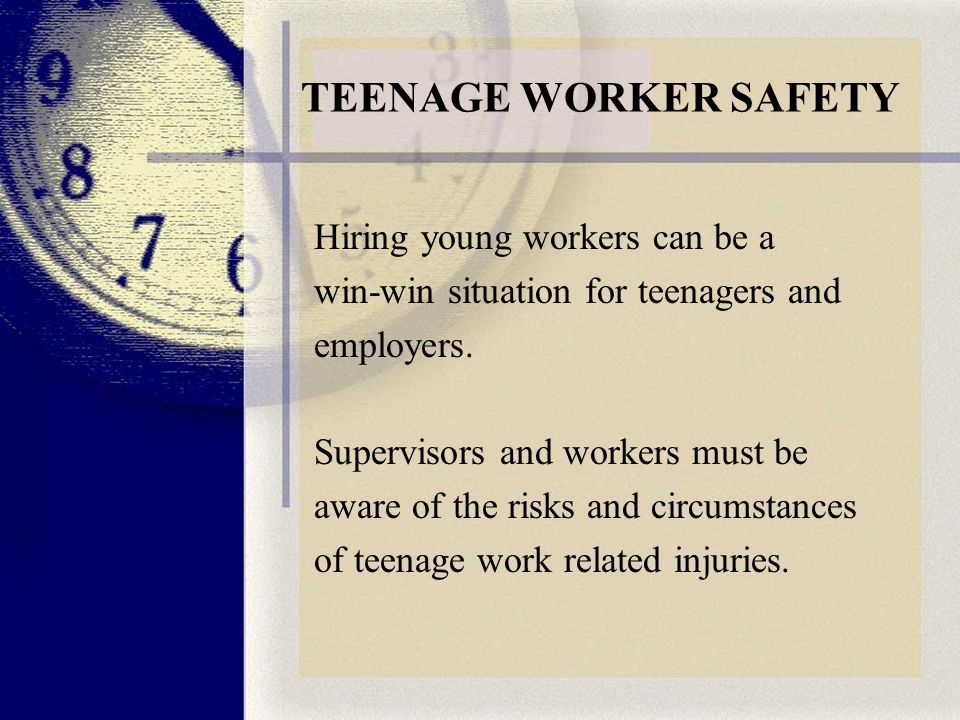 TEENAGE WORKER SAFETY Hiring young workers can be a win-win situation for teenagers and employers.