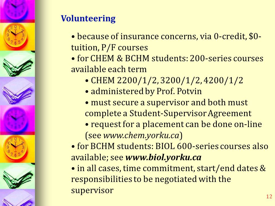 12 Volunteering because of insurance concerns, via 0-credit, $0- tuition, P/F courses for CHEM & BCHM students: 200-series courses available each term CHEM 2200/1/2, 3200/1/2, 4200/1/2 administered by Prof.