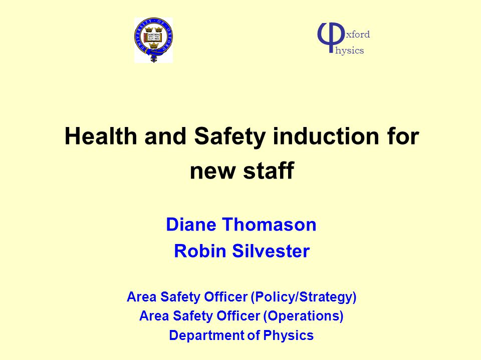 Health and Safety induction for new staff Diane Thomason Robin Silvester Area Safety Officer (Policy/Strategy) Area Safety Officer (Operations) Depart