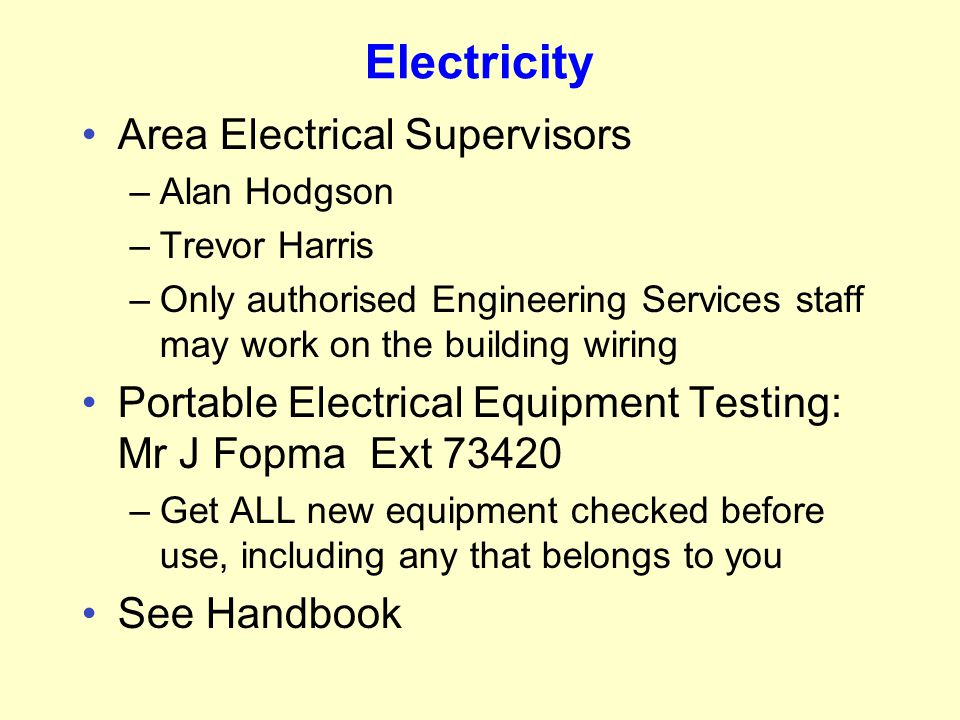 Electricity Area Electrical Supervisors –Alan Hodgson –Trevor Harris –Only authorised Engineering Services staff may work on the building wiring Porta