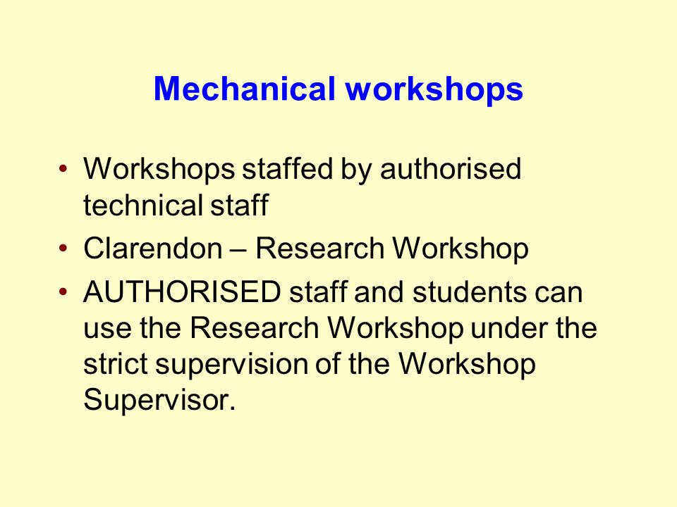Mechanical workshops Workshops staffed by authorised technical staff Clarendon – Research Workshop AUTHORISED staff and students can use the Research