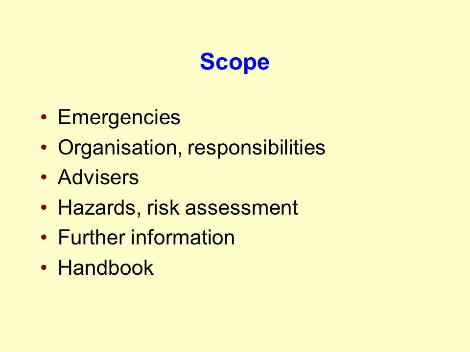 Scope Emergencies Organisation, responsibilities Advisers Hazards, risk assessment Further information Handbook