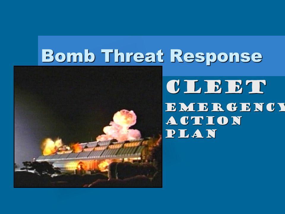 Bomb Threat Response CLEET EMERGENCY ACTION PLAN