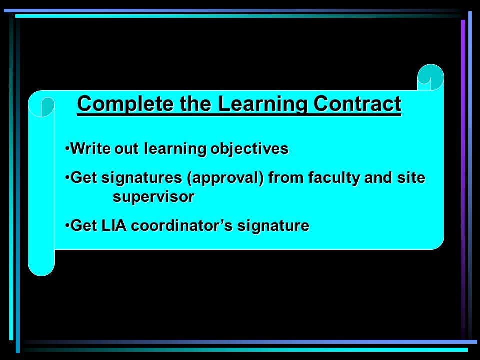 Typical components of a Learning Into Action project: A completed Learning Contract Reflective Journals (weekly) Seminar Participation or alternatives Self Evaluation Time Sheet(s) Site Supervisor Evaluation Summary/ Analytical paper