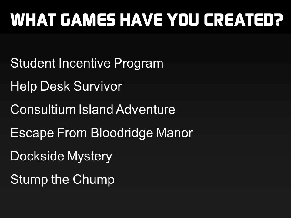 WHAT GAMES HAVE YOU CREATED.