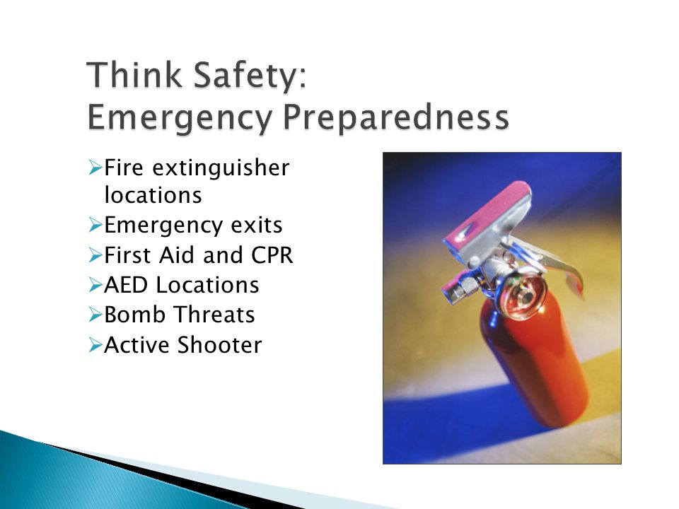  Fire extinguisher locations  Emergency exits  First Aid and CPR  AED Locations  Bomb Threats  Active Shooter