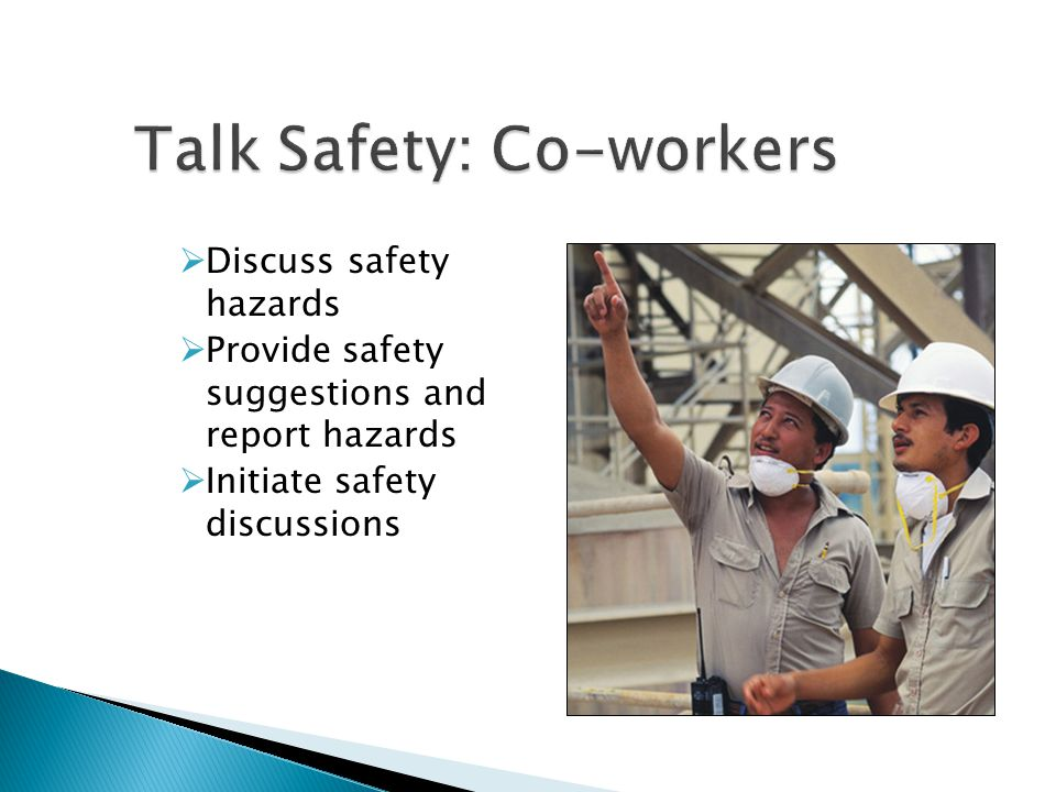  Discuss safety hazards  Provide safety suggestions and report hazards  Initiate safety discussions