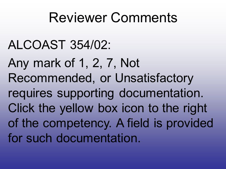 ALCOAST 354/02: Any mark of 1, 2, 7, Not Recommended, or Unsatisfactory requires supporting documentation.