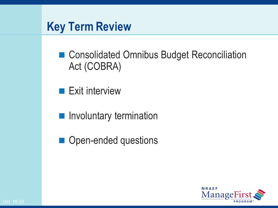 OH 10-22 Key Term Review Consolidated Omnibus Budget Reconciliation Act (COBRA) Exit interview Involuntary termination Open-ended questions