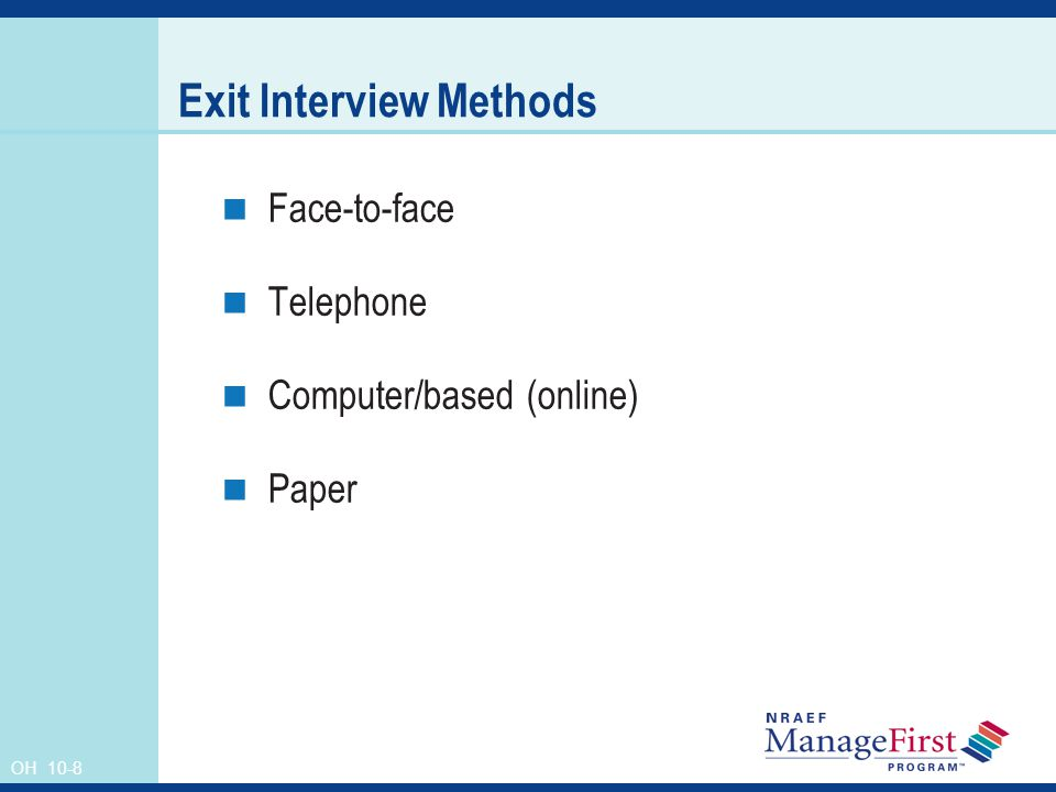 OH 10-8 Exit Interview Methods Face-to-face Telephone Computer/based (online) Paper
