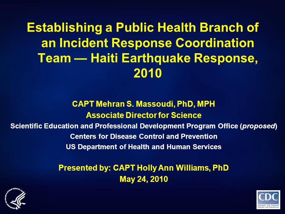 Establishing a Public Health Branch of an Incident Response Coordination Team — Haiti Earthquake Response, 2010 CAPT Mehran S.