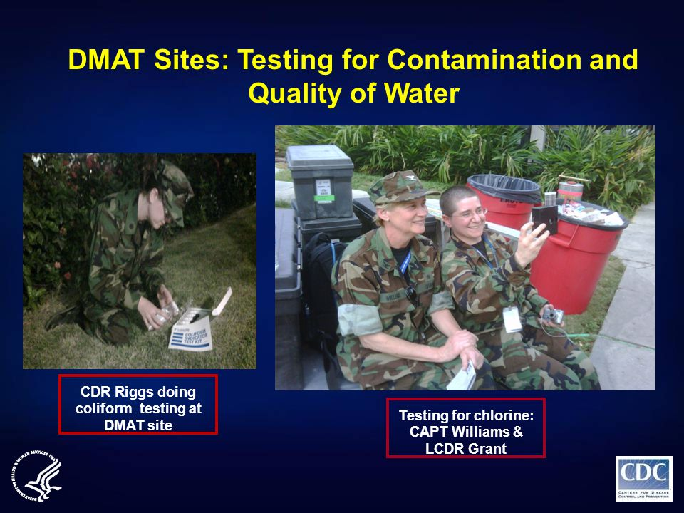 CDR Riggs doing coliform testing at DMAT site DMAT Sites: Testing for Contamination and Quality of Water Testing for chlorine: CAPT Williams & LCDR Gr