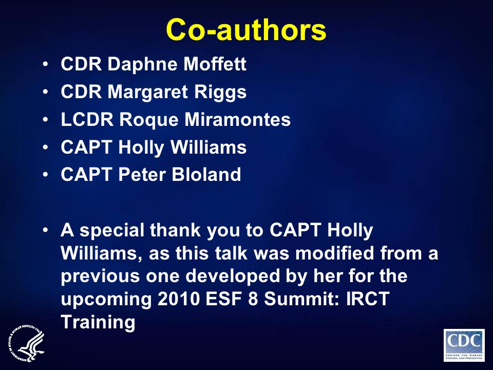 Co-authors CDR Daphne Moffett CDR Margaret Riggs LCDR Roque Miramontes CAPT Holly Williams CAPT Peter Bloland A special thank you to CAPT Holly Willia