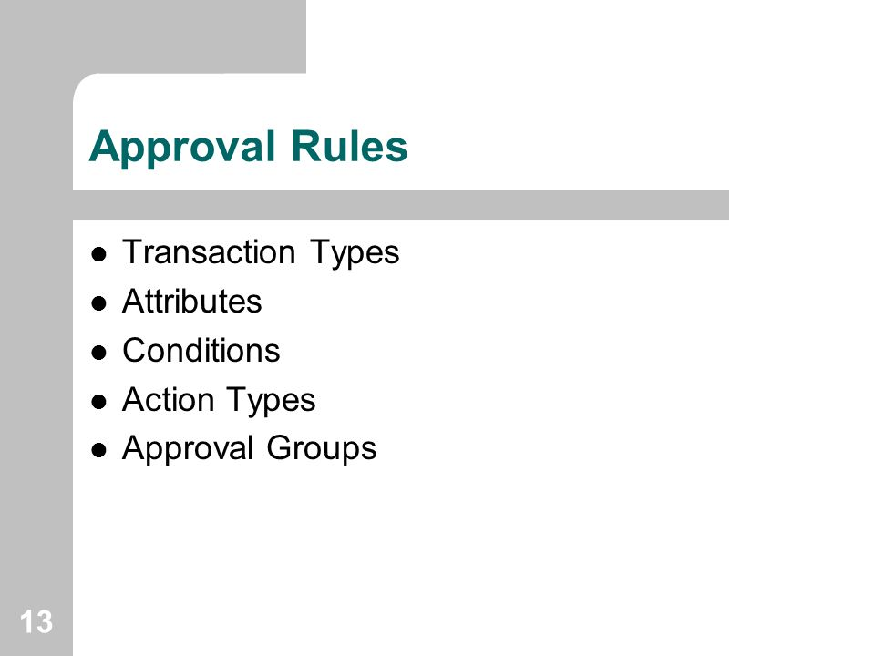 13 Approval Rules Transaction Types Attributes Conditions Action Types Approval Groups