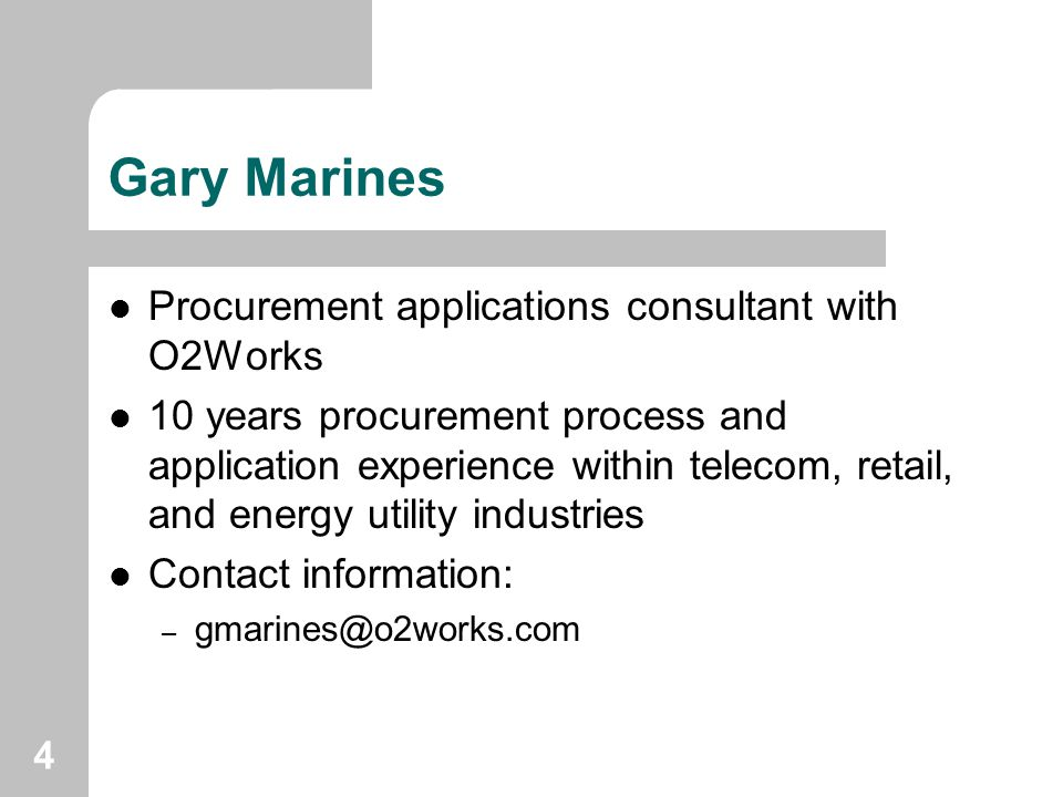 4 Gary Marines Procurement applications consultant with O2Works 10 years procurement process and application experience within telecom, retail, and en
