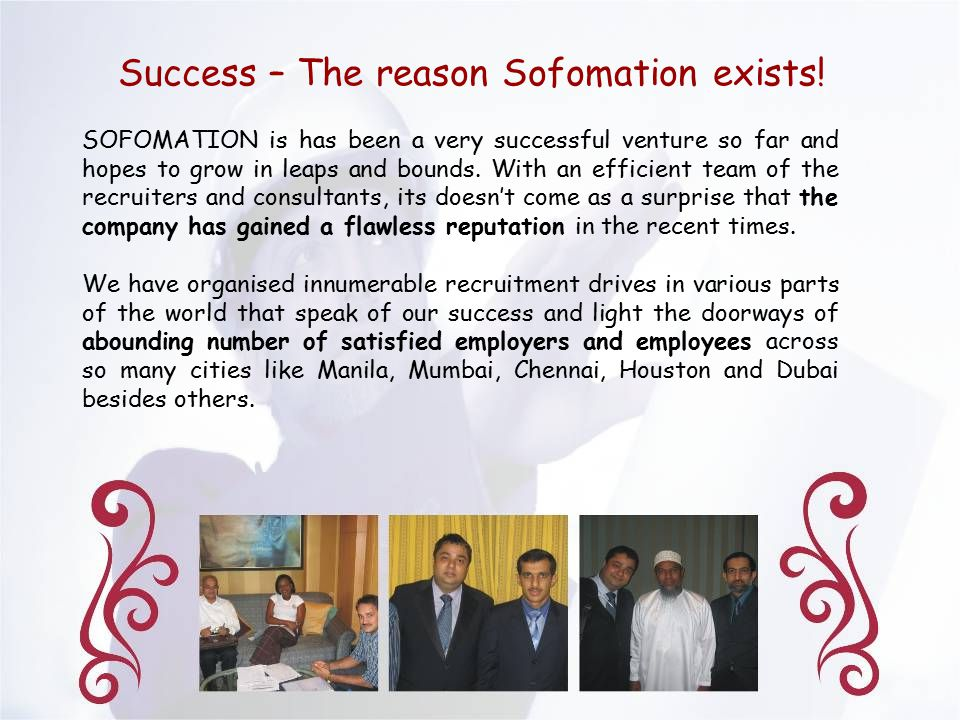 Success – The reason Sofomation exists! SOFOMATION is has been a very successful venture so far and hopes to grow in leaps and bounds. With an efficie