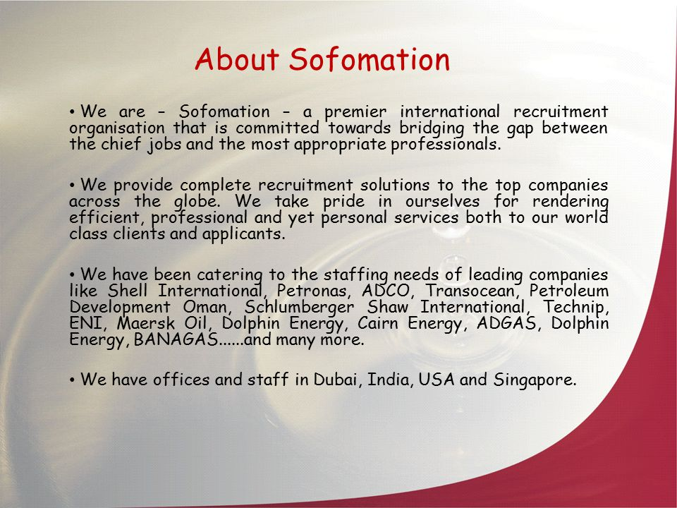 About Sofomation We are – Sofomation – a premier international recruitment organisation that is committed towards bridging the gap between the chief j