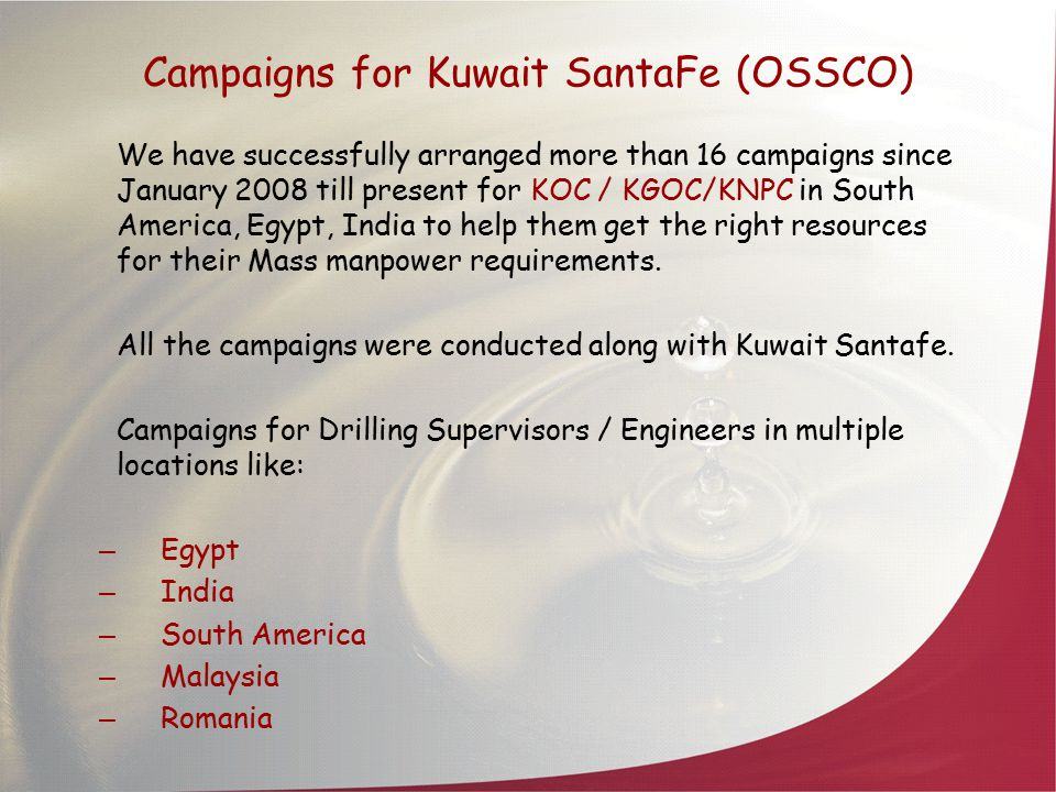 Campaigns for Kuwait SantaFe (OSSCO) We have successfully arranged more than 16 campaigns since January 2008 till present for KOC / KGOC/KNPC in South