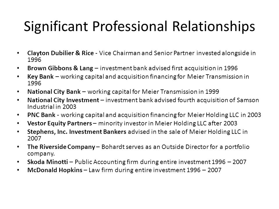 Significant Professional Relationships Clayton Dubilier & Rice - Vice Chairman and Senior Partner invested alongside in 1996 Brown Gibbons & Lang – in