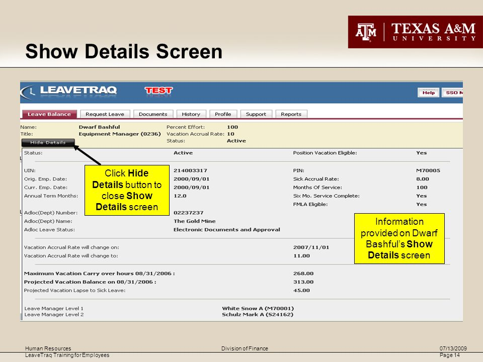 Human Resources LeaveTraq Training for Employees 07/13/2009 Page 14 Division of Finance Information provided on Dwarf Bashful's Show Details screen Click Hide Details button to close Show Details screen Show Details Screen