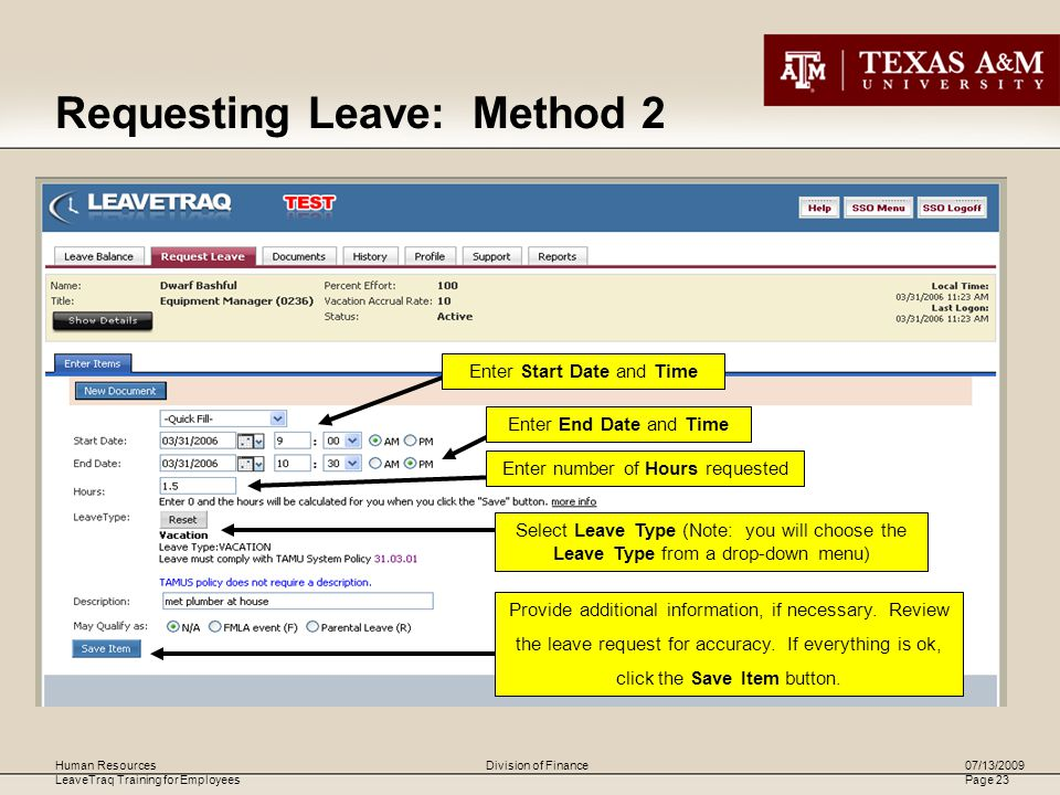 Human Resources LeaveTraq Training for Employees 07/13/2009 Page 23 Division of Finance Requesting Leave: Method 2 Enter Start Date and Time Enter End