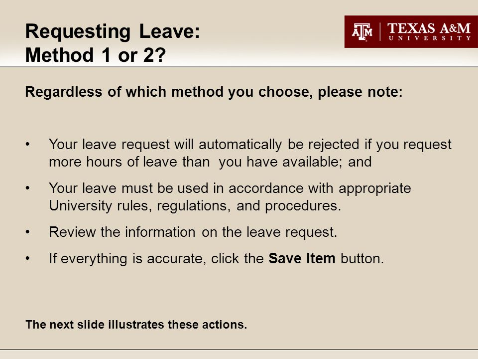Requesting Leave: Method 1 or 2? Regardless of which method you choose, please note: Your leave request will automatically be rejected if you request