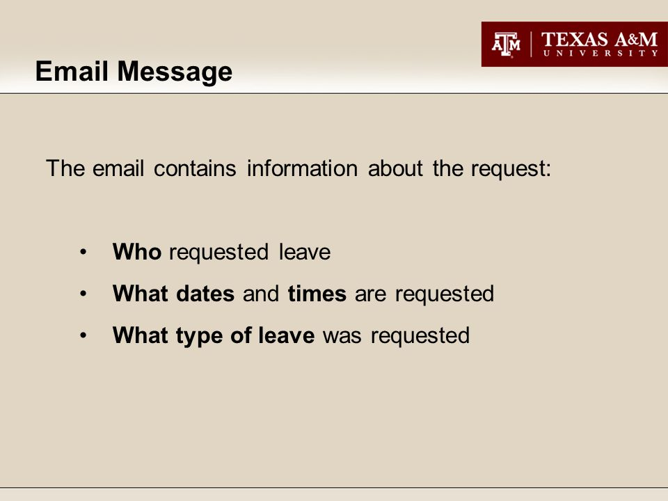 The email contains information about the request: Who requested leave What dates and times are requested What type of leave was requested Email Messag