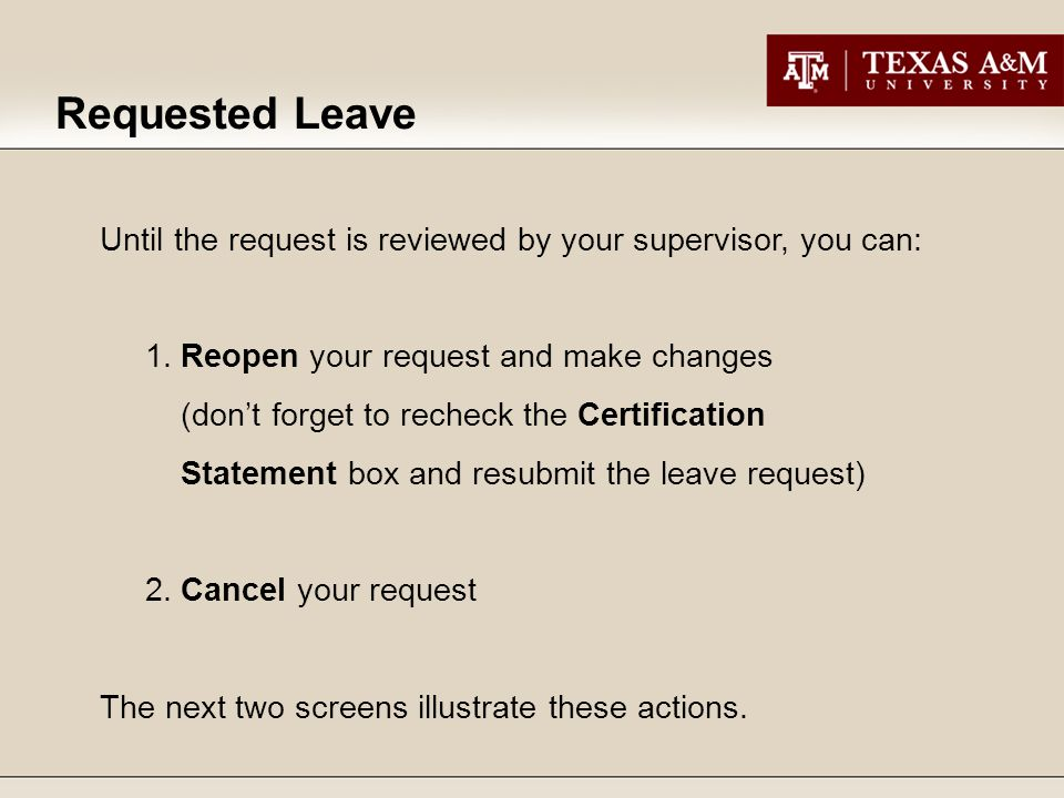 Requested Leave Until the request is reviewed by your supervisor, you can: 1. Reopen your request and make changes (don't forget to recheck the Certif