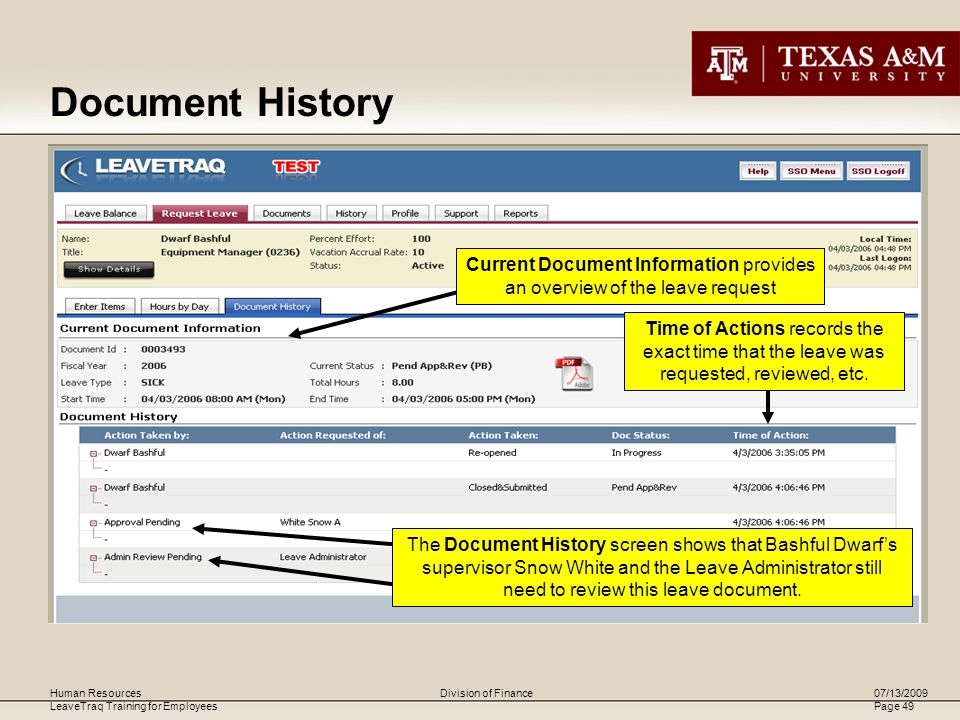 Human Resources LeaveTraq Training for Employees 07/13/2009 Page 49 Division of Finance Document History The Document History screen shows that Bashful Dwarf's supervisor Snow White and the Leave Administrator still need to review this leave document.