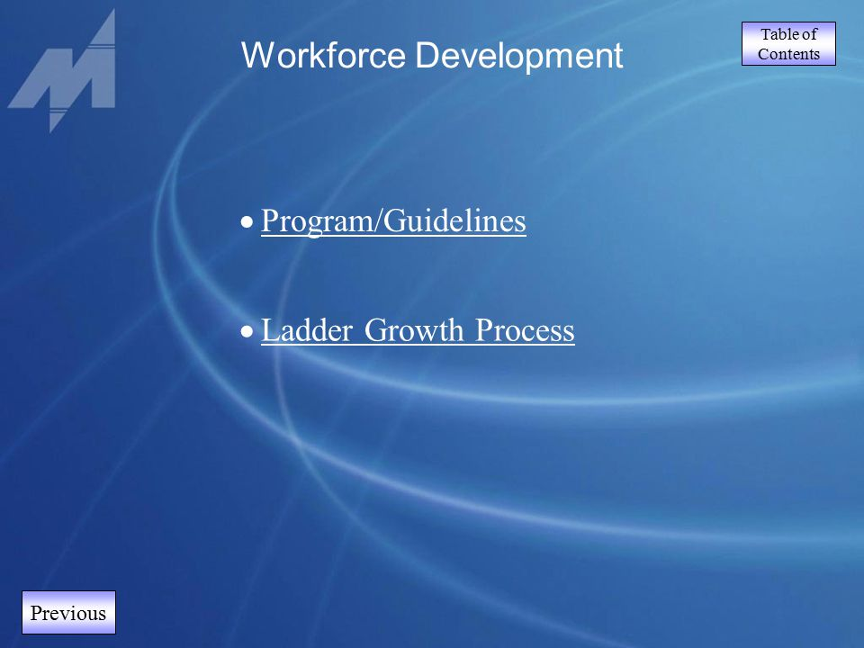 Table of Contents Previous Workforce Development  Program/Guidelines Program/Guidelines  Ladder Growth Process Ladder Growth Process