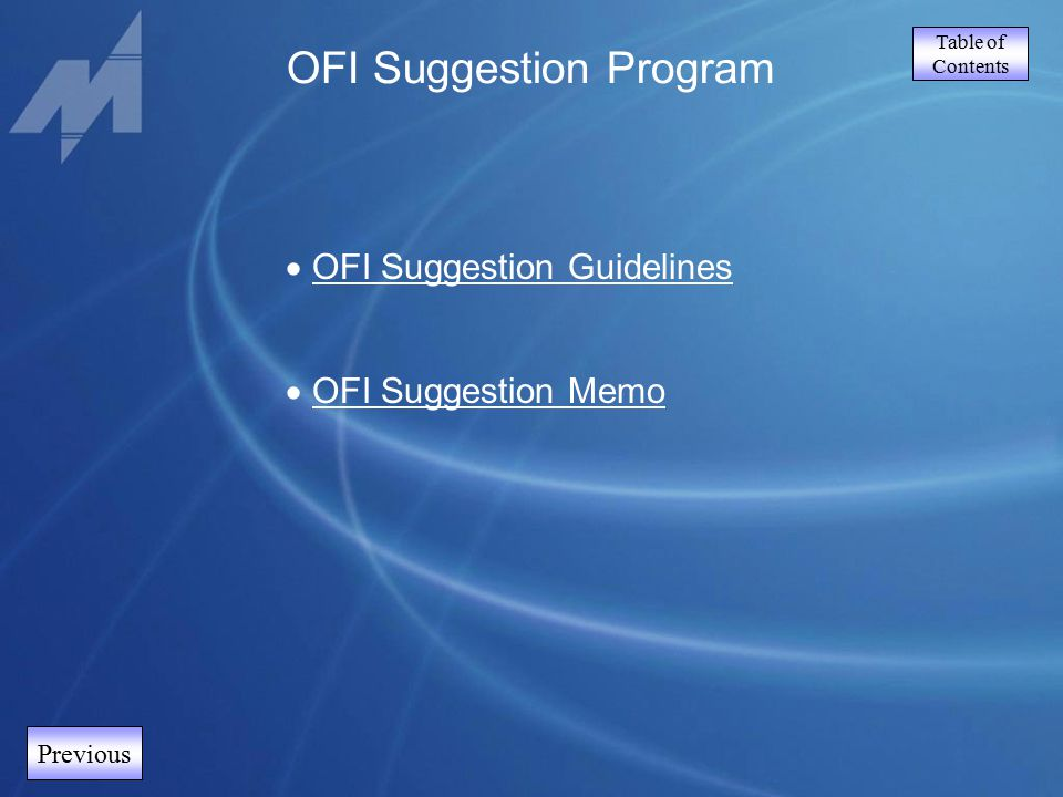 Table of Contents Previous OFI Suggestion Program  OFI Suggestion Guidelines OFI Suggestion Guidelines  OFI Suggestion Memo OFI Suggestion Memo