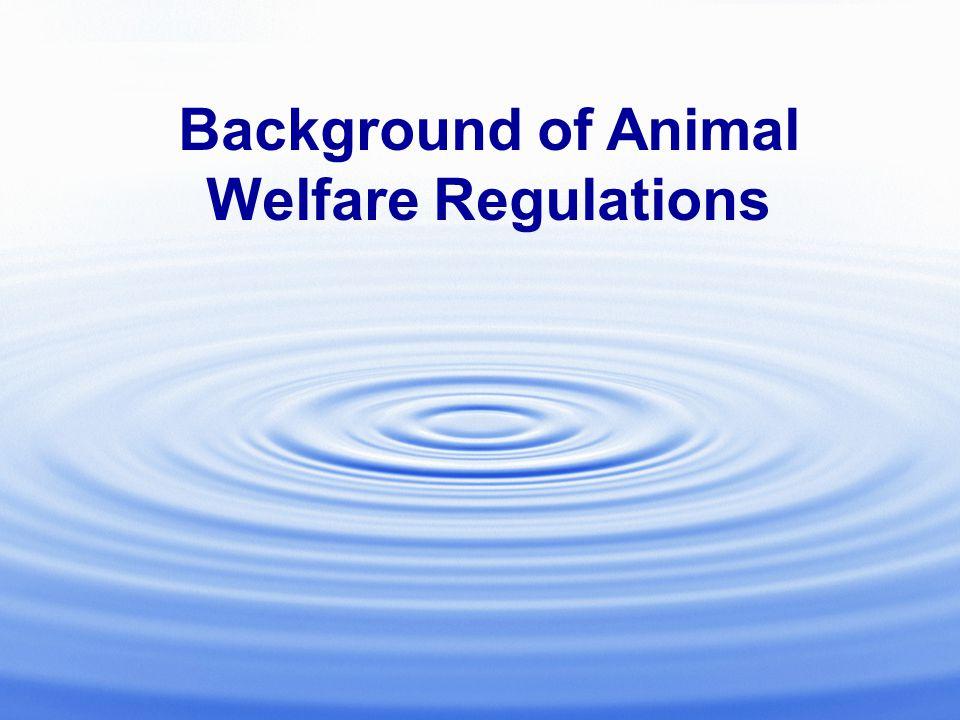 Background of Animal Welfare Regulations
