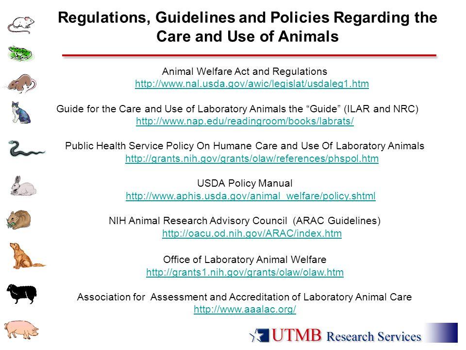Animal Welfare Act and Regulations http://www.nal.usda.gov/awic/legislat/usdaleg1.htmhttp://www.nal.usda.gov/awic/legislat/usdaleg1.htm Guide for the