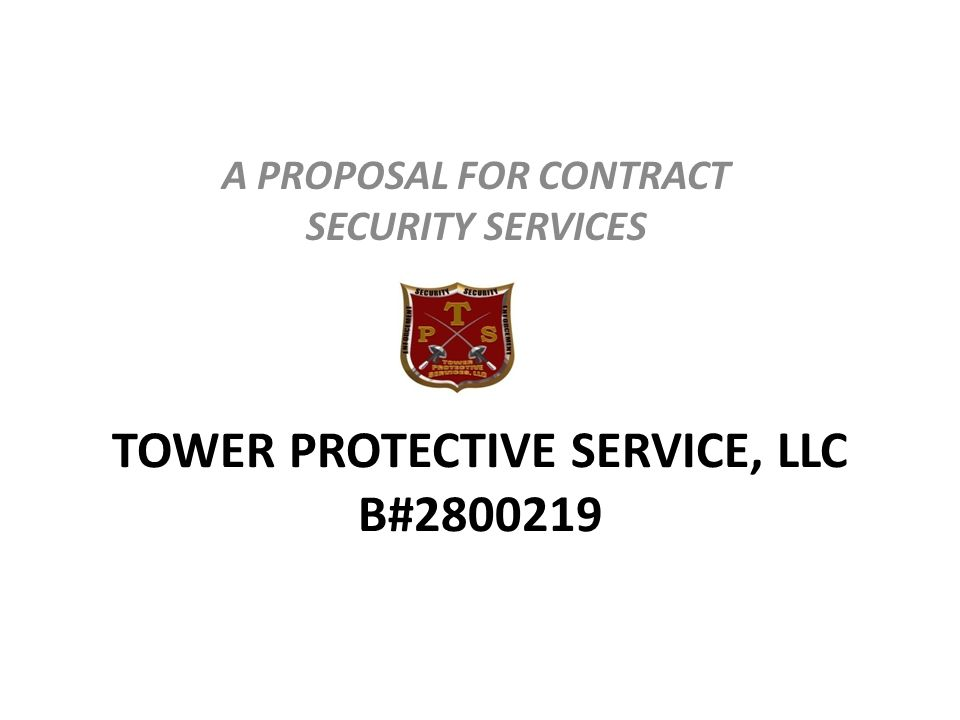 TOWER PROTECTIVE SERVICE, LLC B#2800219 A PROPOSAL FOR CONTRACT SECURITY SERVICES
