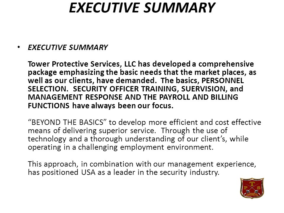 EXECUTIVE SUMMARY EXECUTIVE SUMMARY Tower Protective Services, LLC has developed a comprehensive package emphasizing the basic needs that the market places, as well as our clients, have demanded.