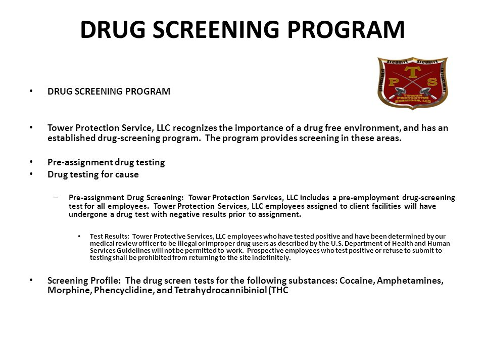DRUG SCREENING PROGRAM Tower Protection Service, LLC recognizes the importance of a drug free environment, and has an established drug-screening program.