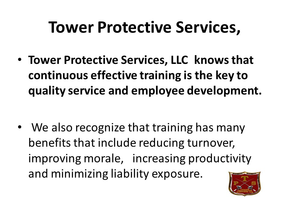 QUALITY ASSURANCE PROGRAM The Tower Protective Services, LLC QUALITY ASSSURANCE PROGRAM is top-priority and a source of great pride within our organizations, responsible for achieving one of the highest customer retention rates in the industry.
