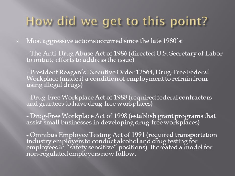  Most aggressive actions occurred since the late 1980's: - The Anti-Drug Abuse Act of 1986 (directed U.S.