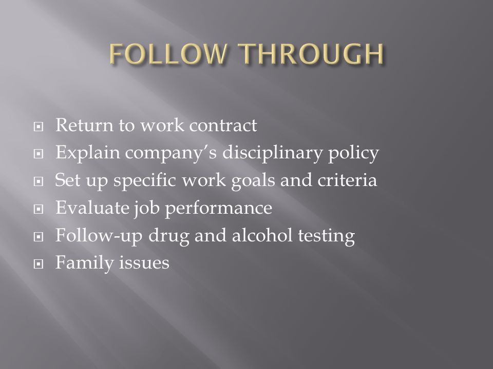  Return to work contract  Explain company's disciplinary policy  Set up specific work goals and criteria  Evaluate job performance  Follow-up dru