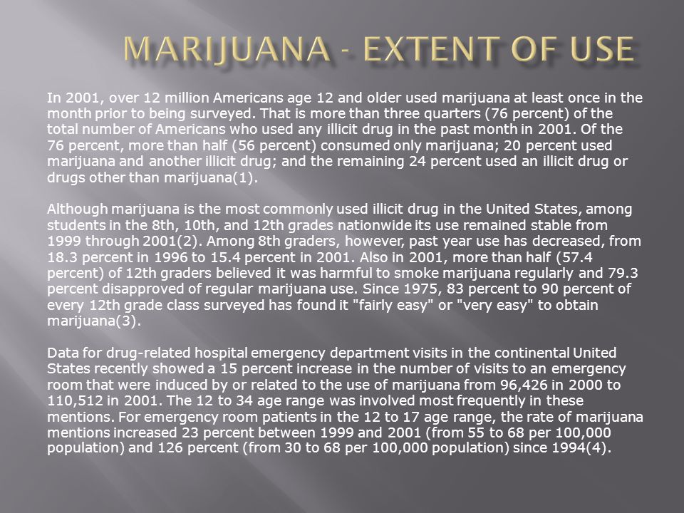 In 2001, over 12 million Americans age 12 and older used marijuana at least once in the month prior to being surveyed.