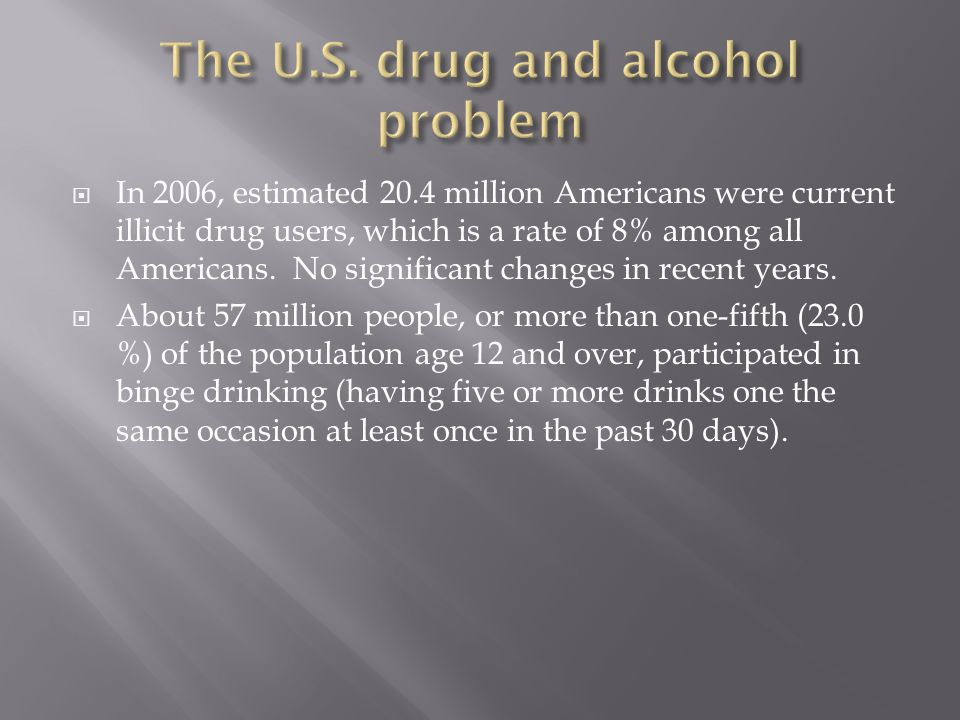  In 2006, estimated 20.4 million Americans were current illicit drug users, which is a rate of 8% among all Americans. No significant changes in rece